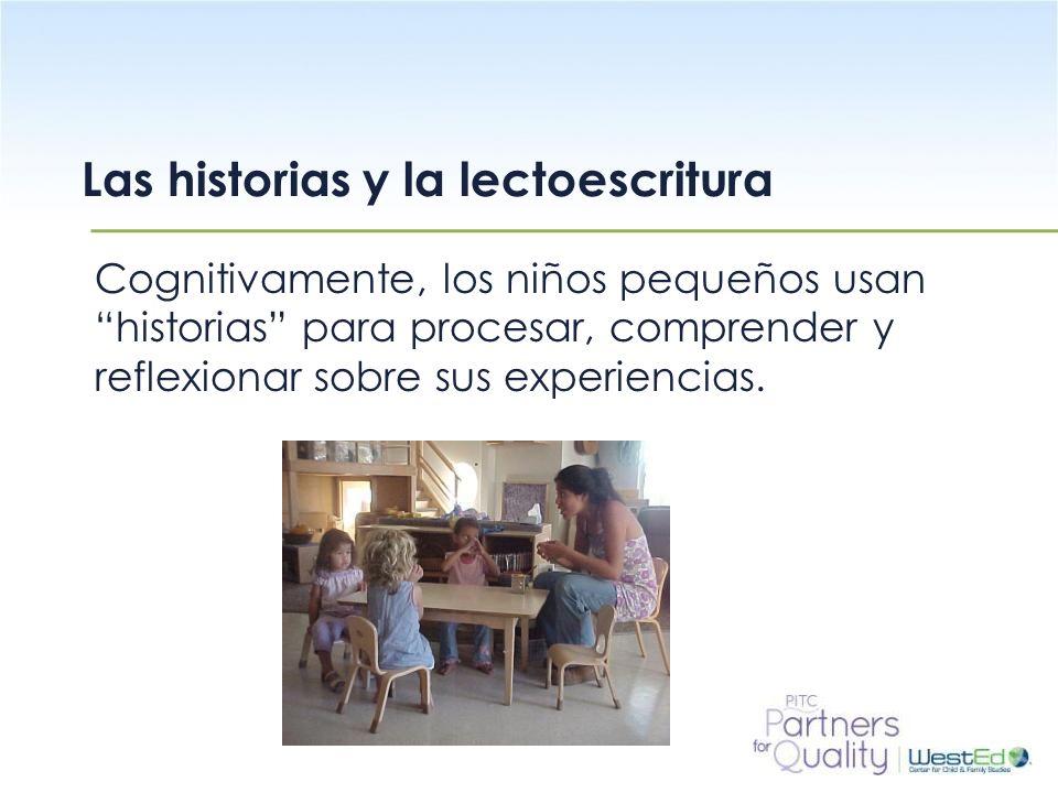 WestEd.org Cognitivamente, los niños pequeños usan historias para procesar, comprender y reflexionar sobre sus experiencias. Las historias y la lectoe