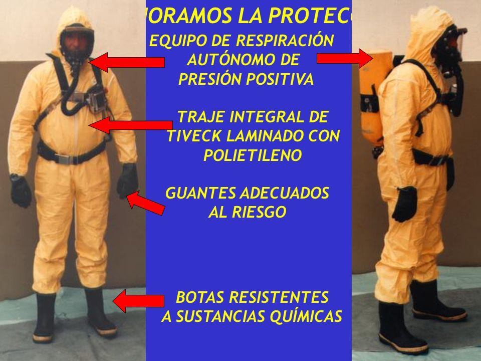 ¿ MEJORAMOS LA PROTECCIÓN ? EQUIPO DE RESPIRACIÓN AUTÓNOMO DE PRESIÓN POSITIVA TRAJE INTEGRAL DE TIVECK LAMINADO CON POLIETILENO GUANTES ADECUADOS AL