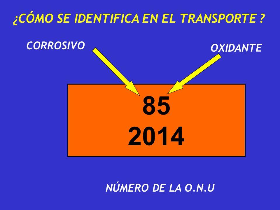 ¿CÓMO SE IDENTIFICA EN EL TRANSPORTE ? CORROSIVO 85 2014 OXIDANTE NÚMERO DE LA O.N.U