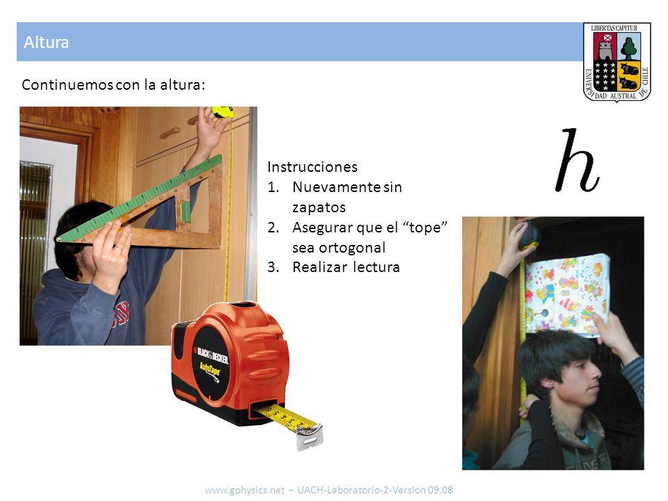 Altura www.gphysics.net – UACH-Laboratorio-2-Version 09.08 Continuemos con la altura: Instrucciones 1.Nuevamente sin zapatos 2.Asegurar que el tope se
