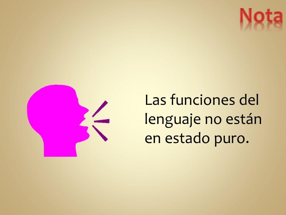 Las funciones del lenguaje no están en estado puro.