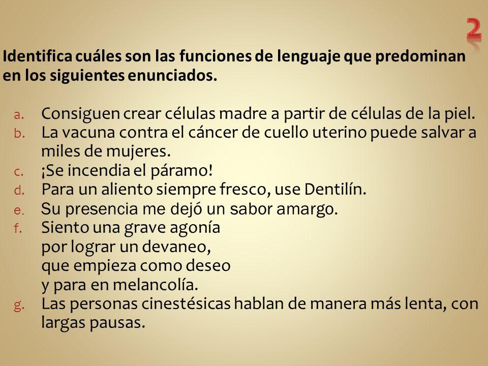Identifica cuáles son las funciones de lenguaje que predominan en los siguientes enunciados.