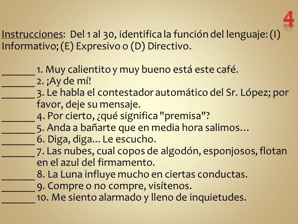 Instrucciones: Del 1 al 30, identifica la función del lenguaje: (I) Informativo; (E) Expresivo o (D) Directivo.
