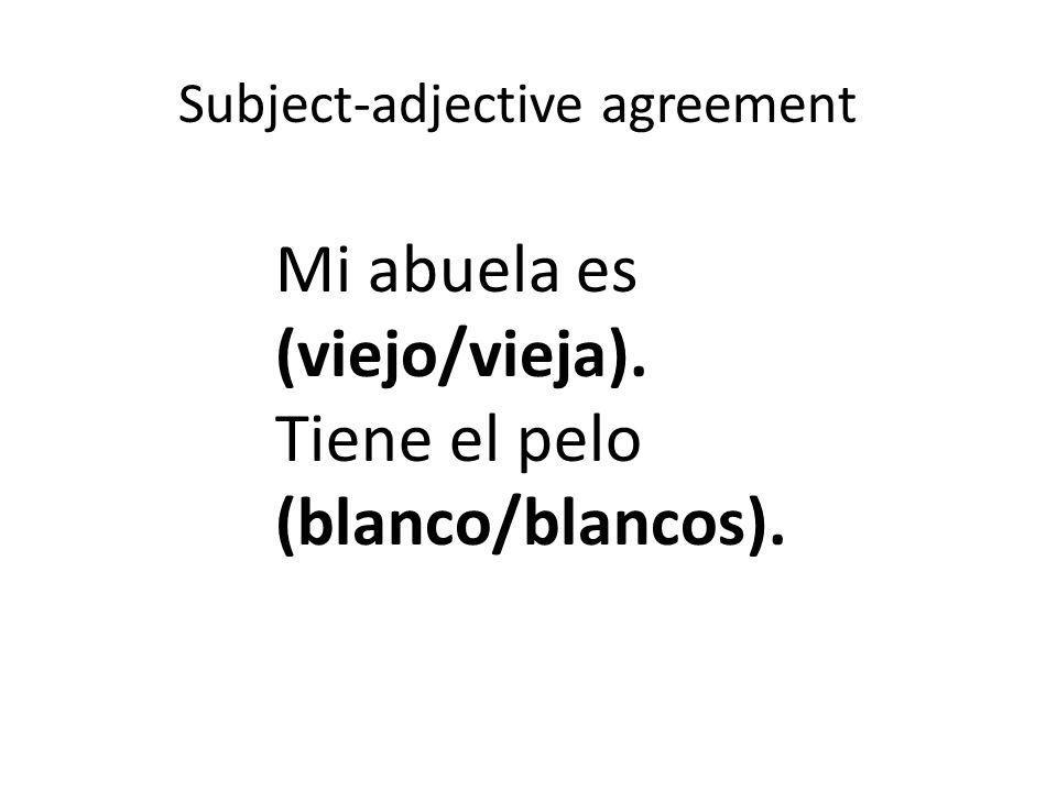 Subject-adjective agreement Mi abuela es (viejo/vieja). Tiene el pelo (blanco/blancos).