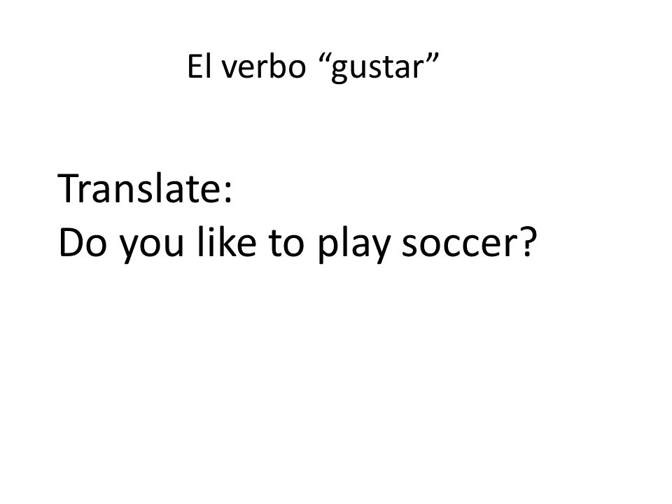 El verbo gustar Translate: Do you like to play soccer?