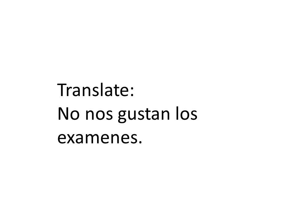 Translate: No nos gustan los examenes.