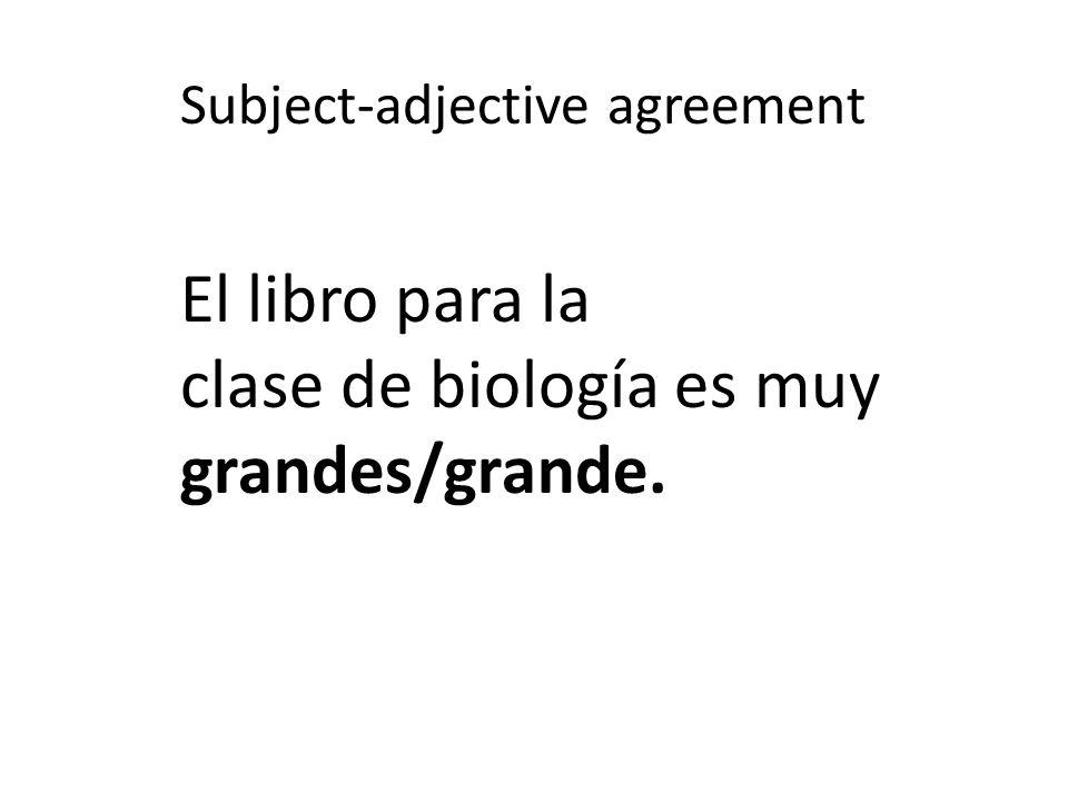 Subject-adjective agreement El libro para la clase de biología es muy grandes/grande.