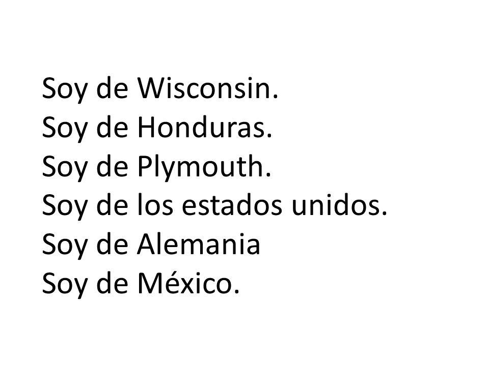 Soy de Wisconsin. Soy de Honduras. Soy de Plymouth.