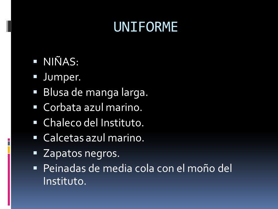 UNIFORME NIÑAS: Jumper. Blusa de manga larga. Corbata azul marino. Chaleco del Instituto. Calcetas azul marino. Zapatos negros. Peinadas de media cola