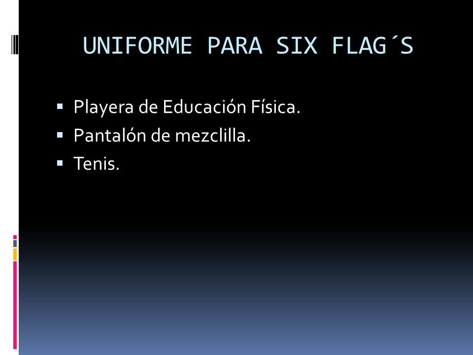 UNIFORME PARA SIX FLAG´S Playera de Educación Física. Pantalón de mezclilla. Tenis.