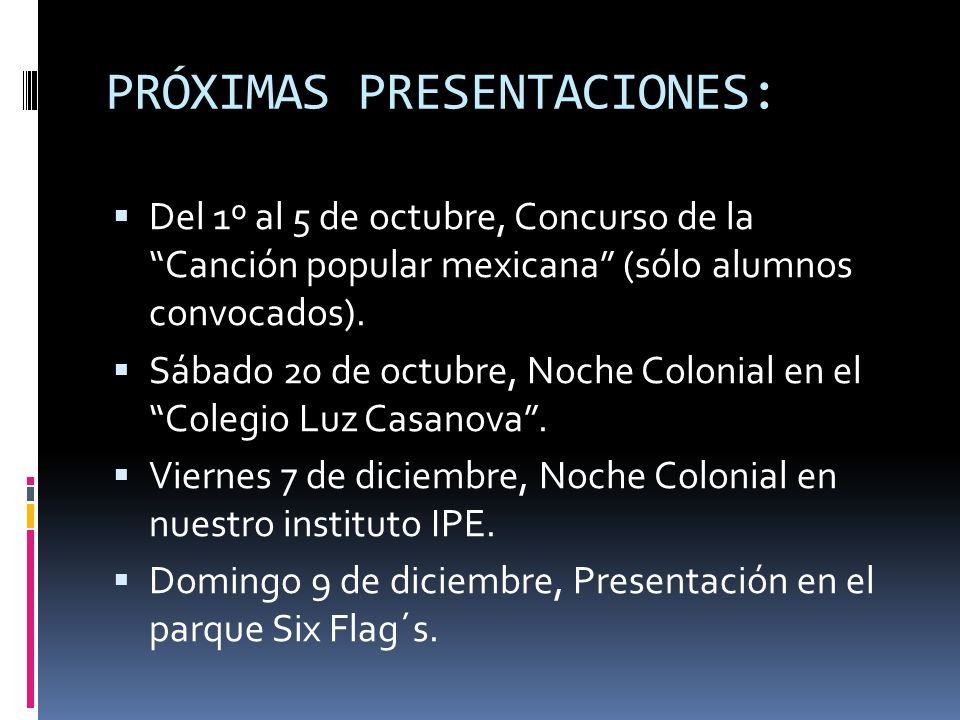 PRÓXIMAS PRESENTACIONES: Del 1º al 5 de octubre, Concurso de la Canción popular mexicana (sólo alumnos convocados). Sábado 20 de octubre, Noche Coloni