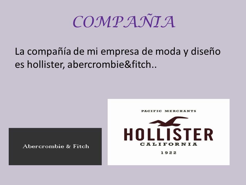 COMPAÑIA La compañía de mi empresa de moda y diseño es hollister, abercrombie&fitch..