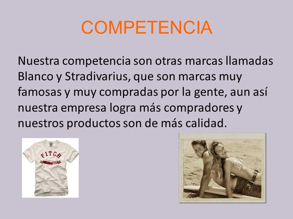 COMPETENCIA Nuestra competencia son otras marcas llamadas Blanco y Stradivarius, que son marcas muy famosas y muy compradas por la gente, aun así nuestra empresa logra más compradores y nuestros productos son de más calidad.
