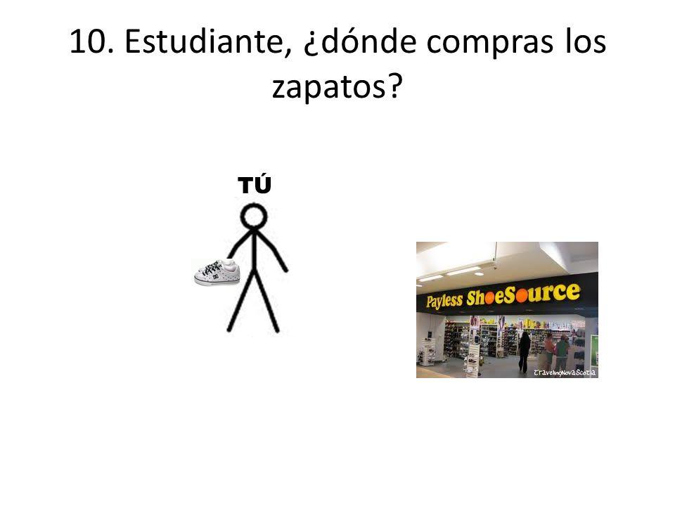 10. Estudiante, ¿dónde compras los zapatos TÚTÚ