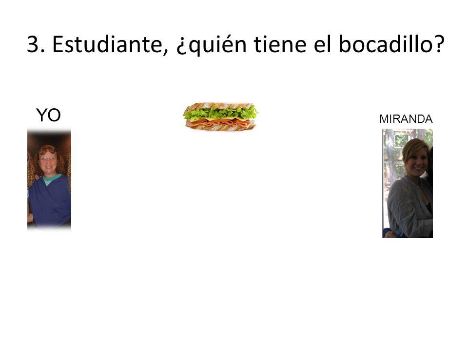 3. Estudiante, ¿quién tiene el bocadillo YO MIRANDA