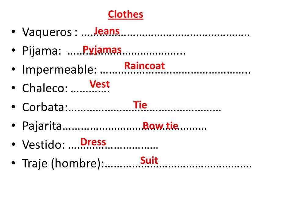 Vaqueros : ……………………………………………….. Pijama: ………………………………... Impermeable: ………………………………………….. Chaleco: …………. Corbata:…………………………………………… Pajarita…………………………………