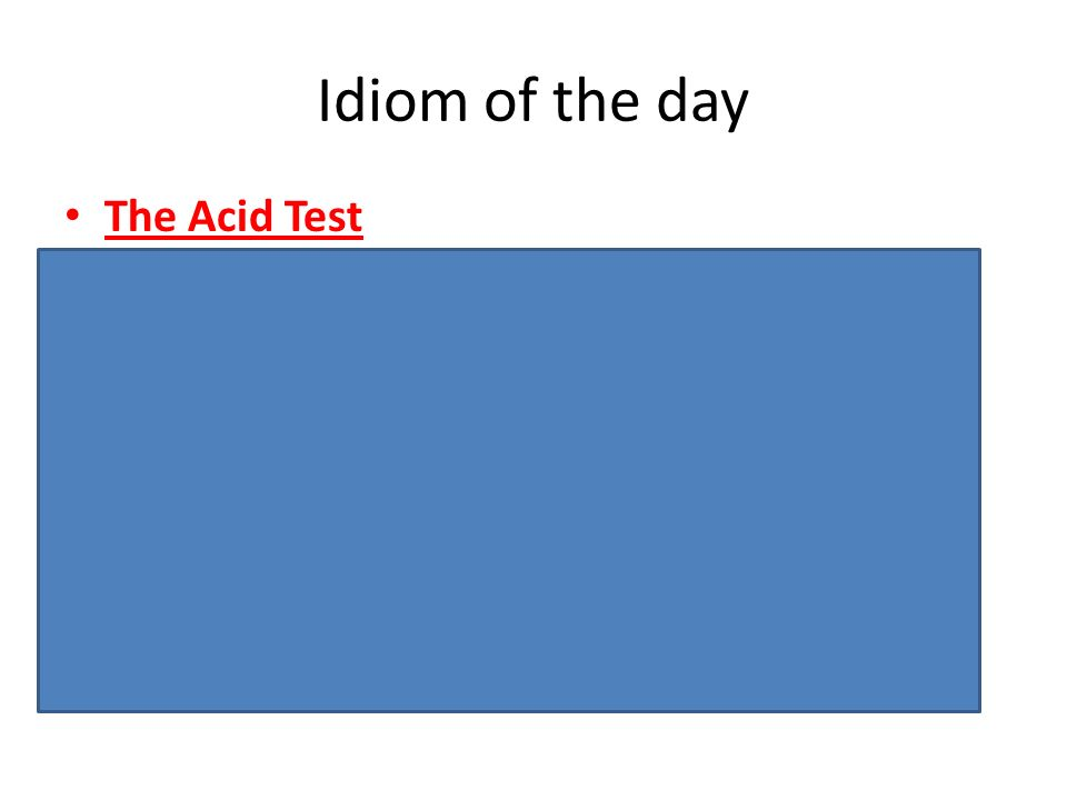The Acid Test -Something that shows you whether a theory, idea or plan works well or correctly, or shows you whether something is true: Example1:The a