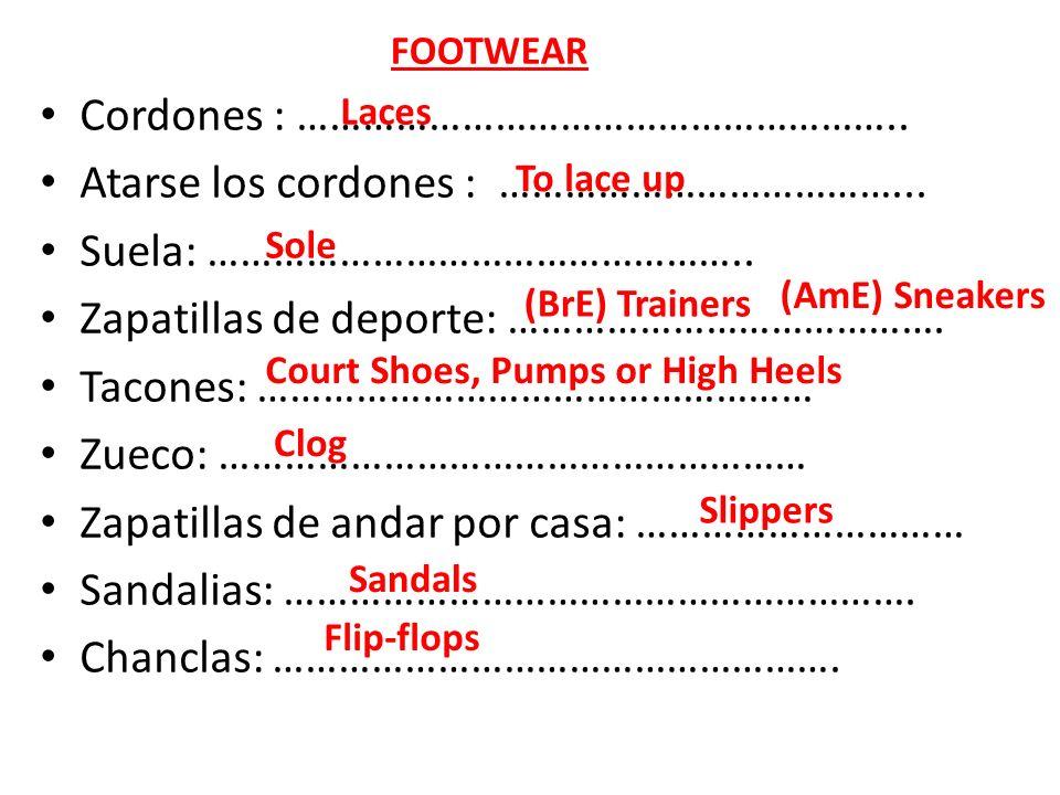 Cordones : ……………………………………………….. Atarse los cordones : ………………………………... Suela: ………………………………………….. Zapatillas de deporte: …………………………………. Tacones: …………………