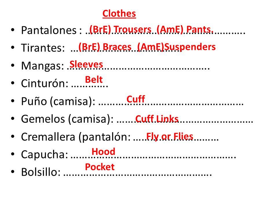 Pantalones : ……………………………………………….. Tirantes: ………………………………... Mangas: ………………………………………….. Cinturón: …………. Puño (camisa): …………………………………………… Gemelos (camis