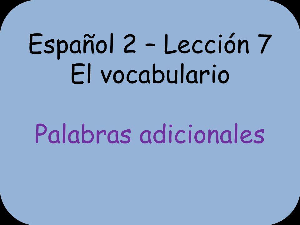 Español 2 – Lección 7 El vocabulario Palabras adicionales