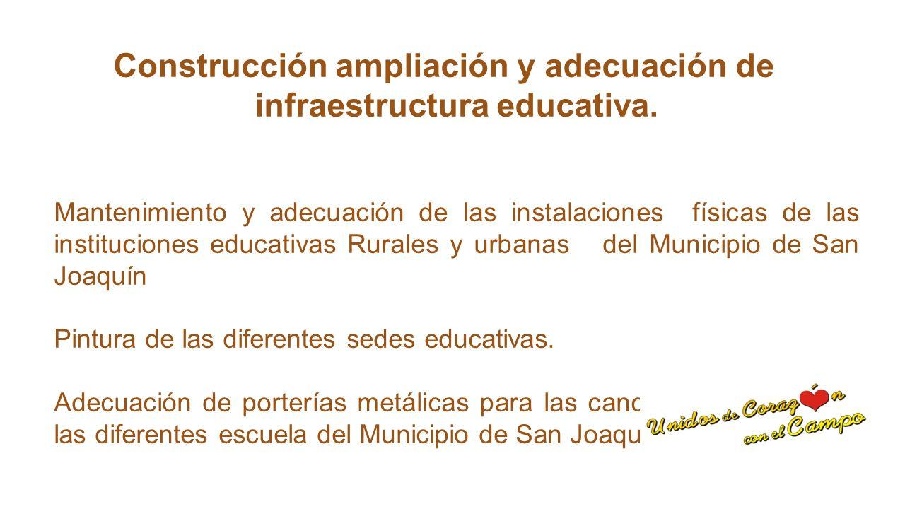 Construcción ampliación y adecuación de infraestructura educativa.