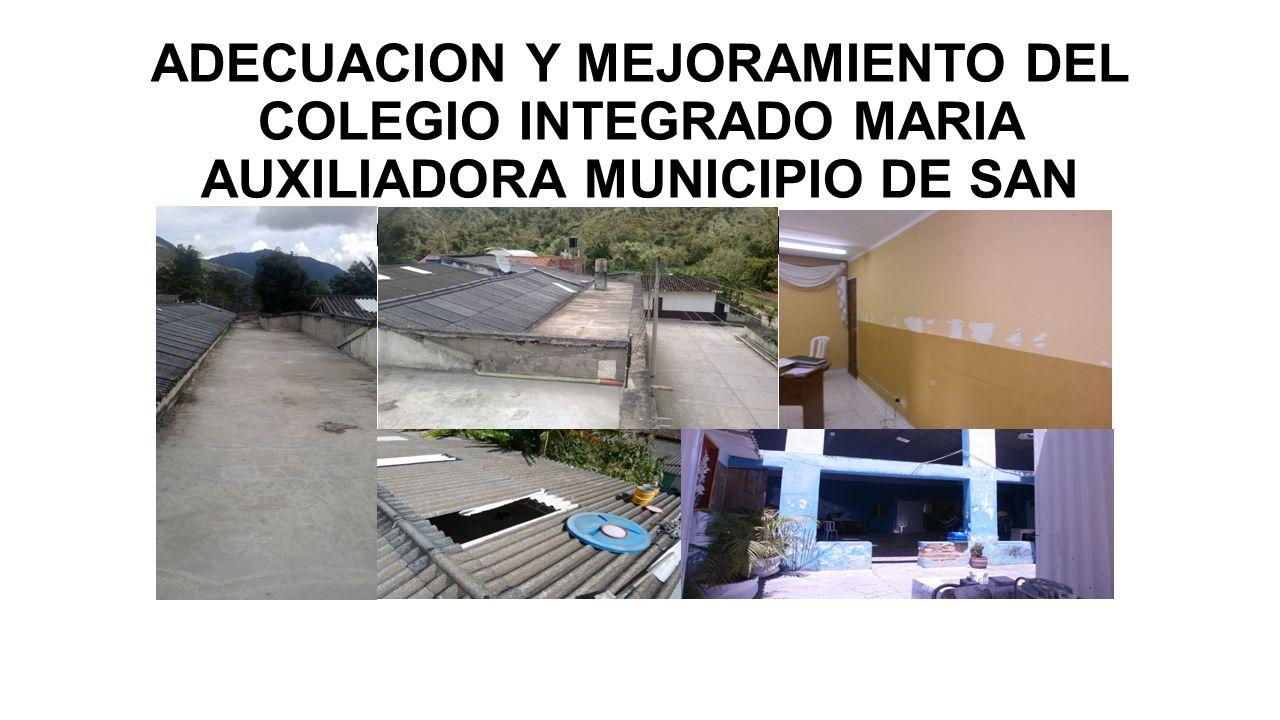 ADECUACION Y MEJORAMIENTO DEL COLEGIO INTEGRADO MARIA AUXILIADORA MUNICIPIO DE SAN JOAQUIN ($284.934.060.45)