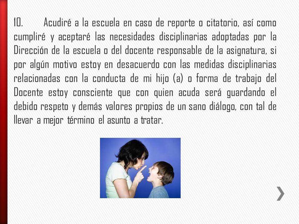 9.Estaré comprometido a que mi hijo (a) no use vocabulario inadecuado, conductas impropias, agresiones físicas o verbales a sus compañeros o personal