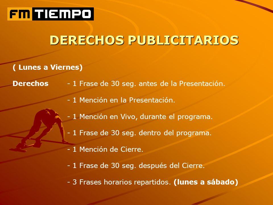 DERECHOS PUBLICITARIOS ( Lunes a Viernes) Derechos - 1 Frase de 30 seg.