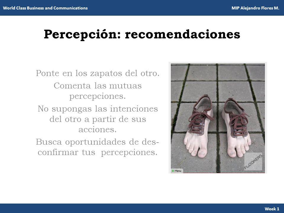 Percepción: recomendaciones Ponte en los zapatos del otro. Comenta las mutuas percepciones. No supongas las intenciones del otro a partir de sus accio