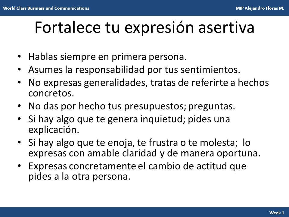 Fortalece tu expresión asertiva Hablas siempre en primera persona. Asumes la responsabilidad por tus sentimientos. No expresas generalidades, tratas d