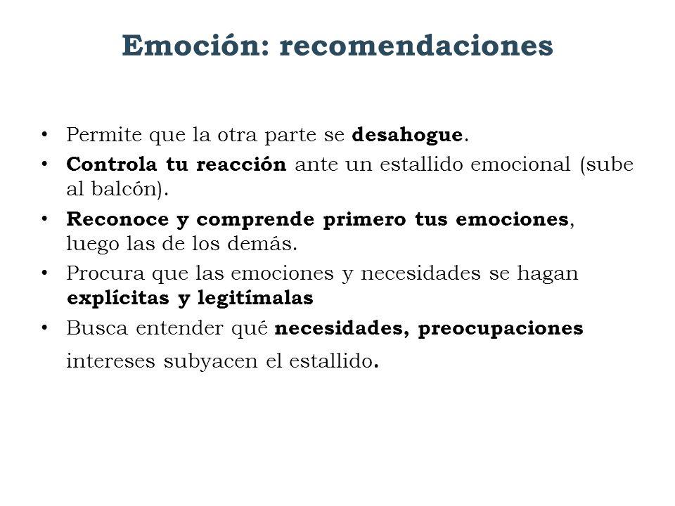 Emoción: recomendaciones Permite que la otra parte se desahogue. Controla tu reacción ante un estallido emocional (sube al balcón). Reconoce y compren