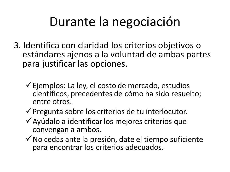 Durante la negociación 3. Identifica con claridad los criterios objetivos o estándares ajenos a la voluntad de ambas partes para justificar las opcion