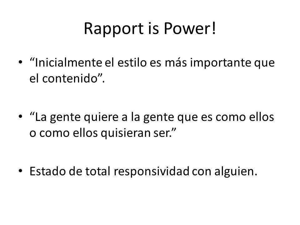 Rapport is Power! Inicialmente el estilo es más importante que el contenido. La gente quiere a la gente que es como ellos o como ellos quisieran ser.