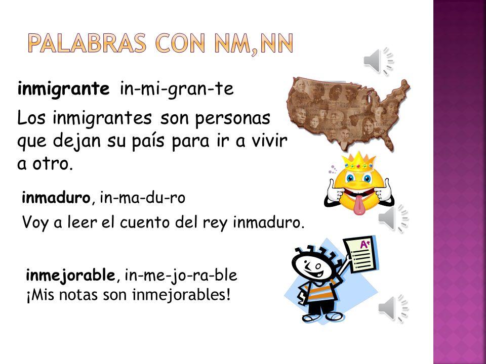 inmigrante in-mi-gran-te Los inmigrantes son personas que dejan su país para ir a vivir a otro.