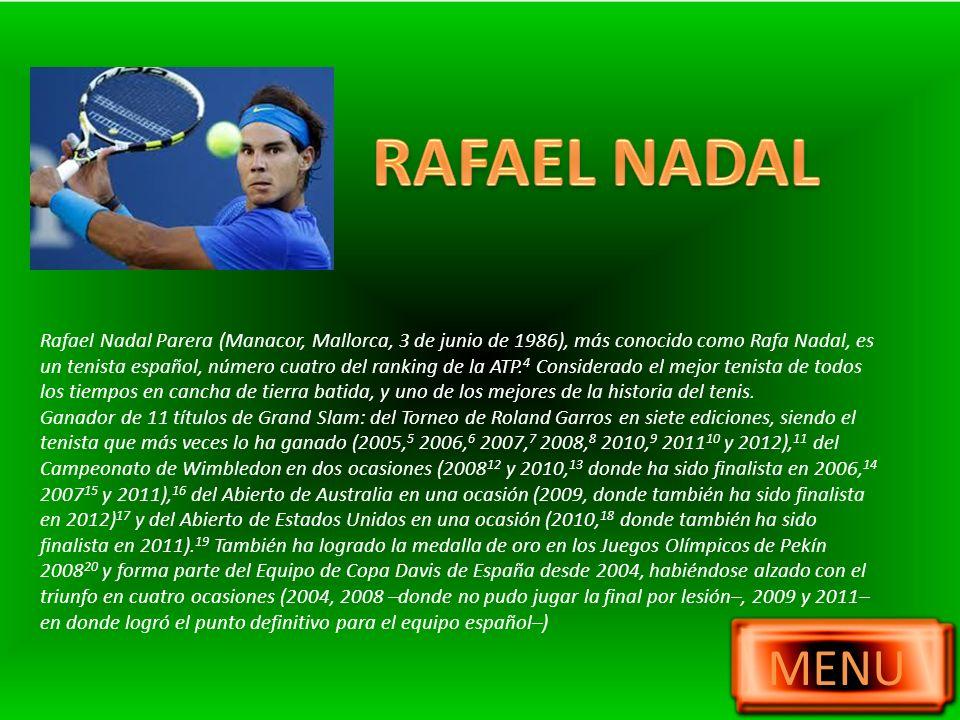 Rafael Nadal Parera (Manacor, Mallorca, 3 de junio de 1986), más conocido como Rafa Nadal, es un tenista español, número cuatro del ranking de la ATP.