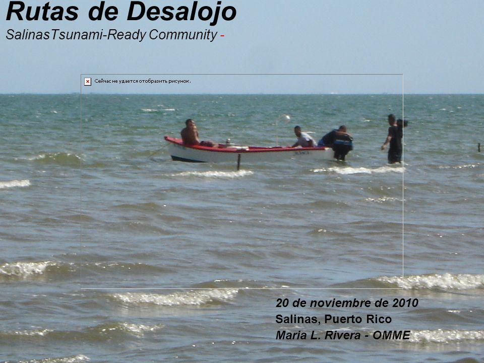 Rutas de Desalojo SalinasTsunami-Ready Community - 20 de noviembre de 2010 Salinas, Puerto Rico Maria L.