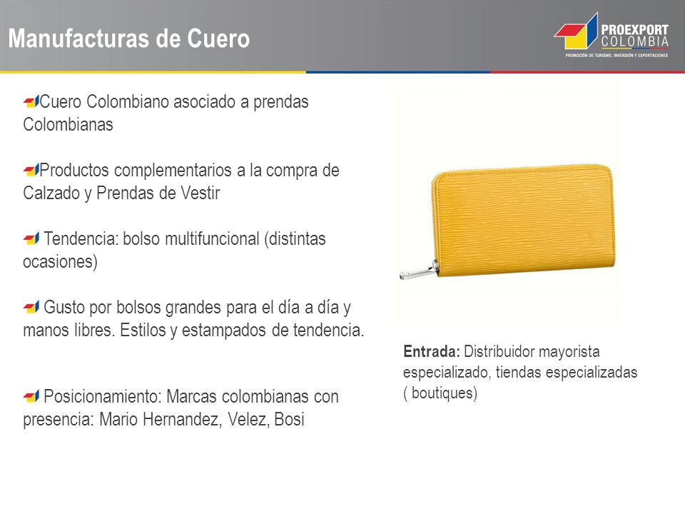Manufacturas de Cuero Cuero Colombiano asociado a prendas Colombianas Productos complementarios a la compra de Calzado y Prendas de Vestir Tendencia: