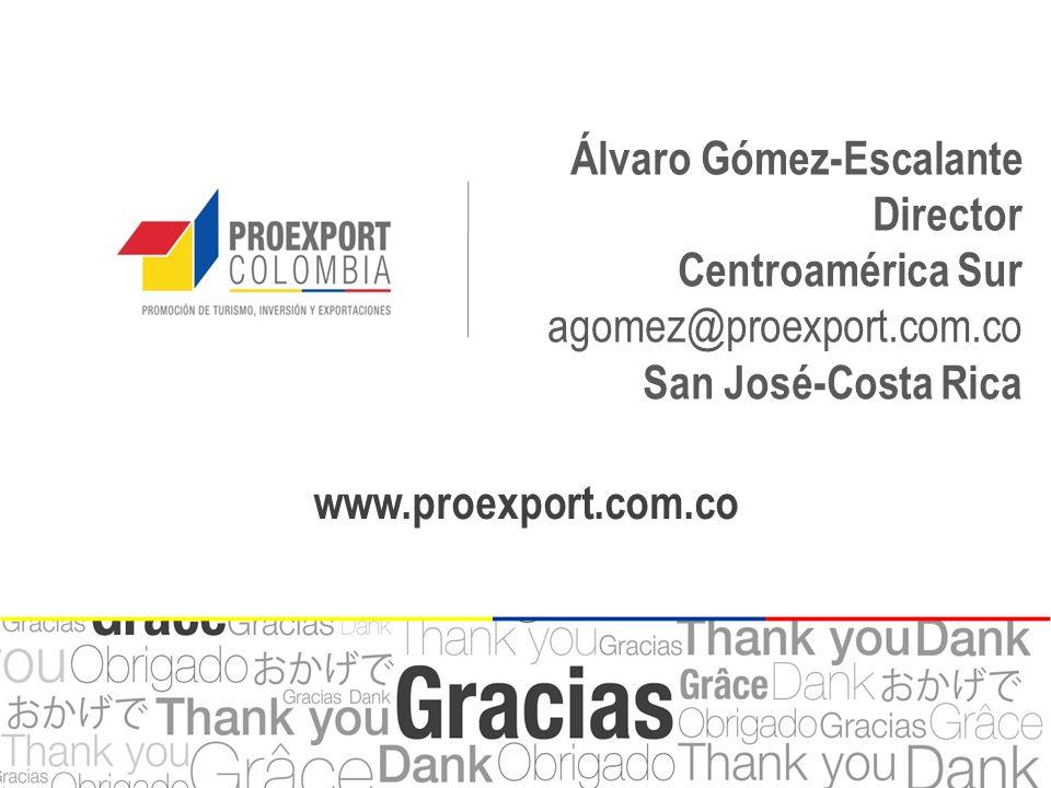 www.proexport.com.co Álvaro Gómez-Escalante Director Centroamérica Sur agomez@proexport.com.co San José-Costa Rica www.proexport.com.co