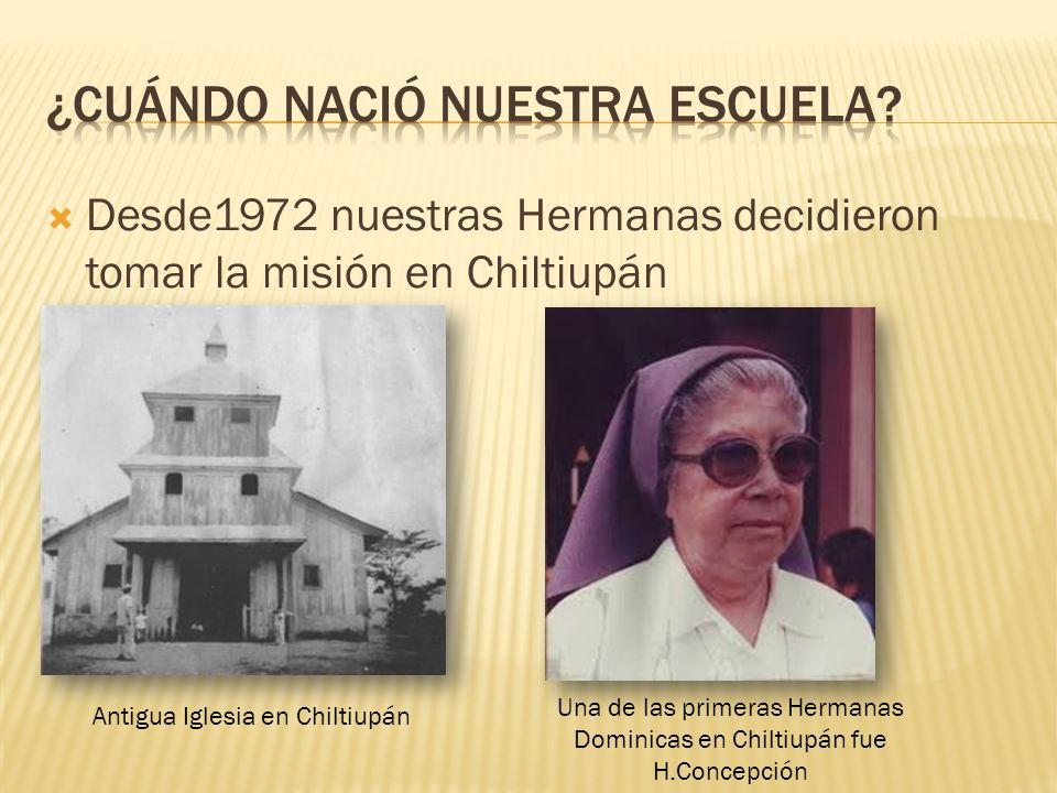Desde1972 nuestras Hermanas decidieron tomar la misión en Chiltiupán Antigua Iglesia en Chiltiupán Una de las primeras Hermanas Dominicas en Chiltiupá