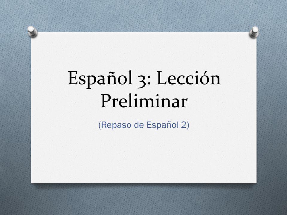 Español 3: Lección Preliminar (Repaso de Español 2)