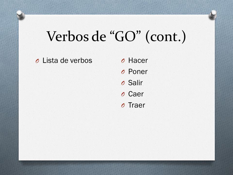 Verbos de GO (cont.) O Lista de verbos O Hacer O Poner O Salir O Caer O Traer