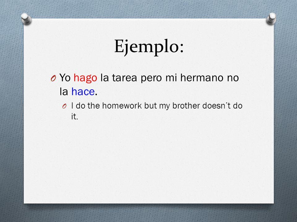 Ejemplo: O Yo hago la tarea pero mi hermano no la hace. O I do the homework but my brother doesnt do it.