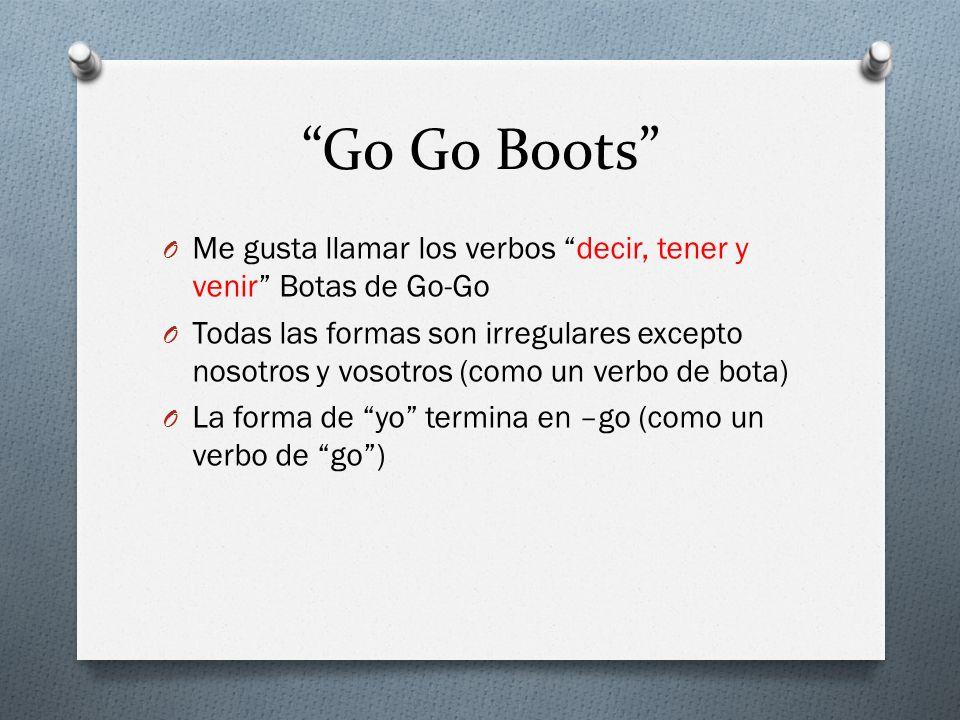 Go Go Boots O Me gusta llamar los verbos decir, tener y venir Botas de Go-Go O Todas las formas son irregulares excepto nosotros y vosotros (como un v