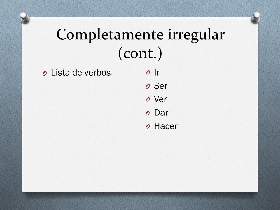 Completamente irregular (cont.) O Lista de verbos O Ir O Ser O Ver O Dar O Hacer