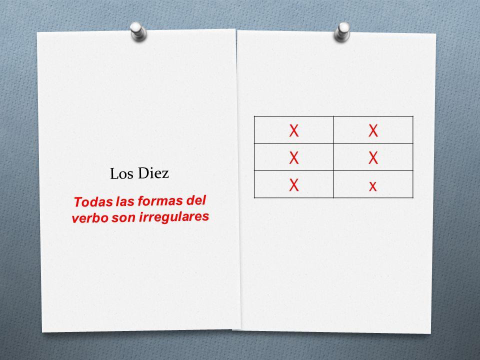 Los Diez XX XX Xx Todas las formas del verbo son irregulares