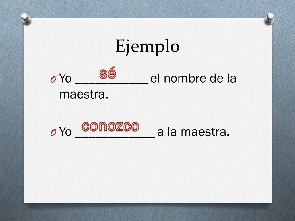 Ejemplo O Yo ___________ el nombre de la maestra. O Yo ____________ a la maestra.