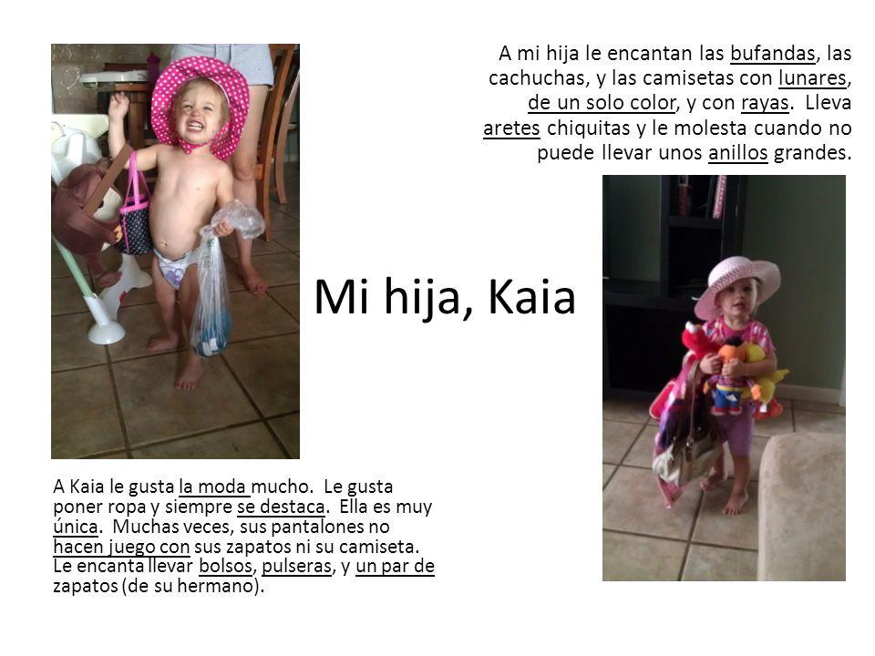 Mi hija, Kaia A Kaia le gusta la moda mucho. Le gusta poner ropa y siempre se destaca. Ella es muy única. Muchas veces, sus pantalones no hacen juego