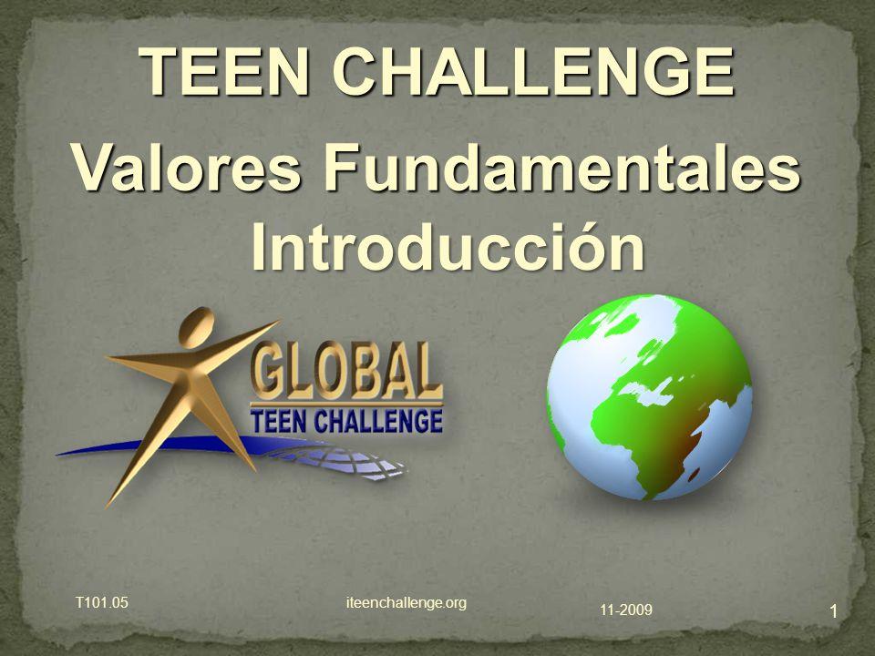 11-2009 T101.05 iteenchallenge.org 1 TEEN CHALLENGE Valores Fundamentales Introducción