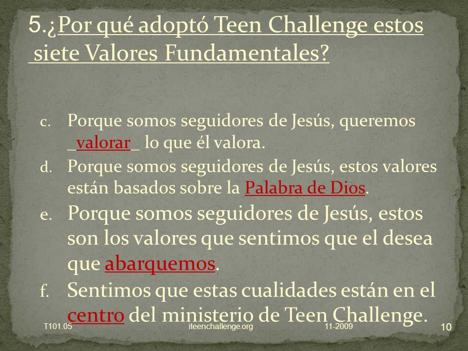 c. Porque somos seguidores de Jesús, queremos _valorar_ lo que él valora.