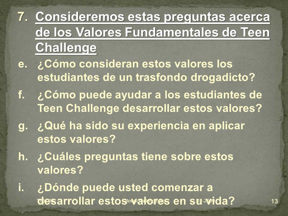 13 7.Consideremos estas preguntas acerca de los Valores Fundamentales de Teen Challenge e.¿Cómo consideran estos valores los estudiantes de un trasfondo drogadicto.